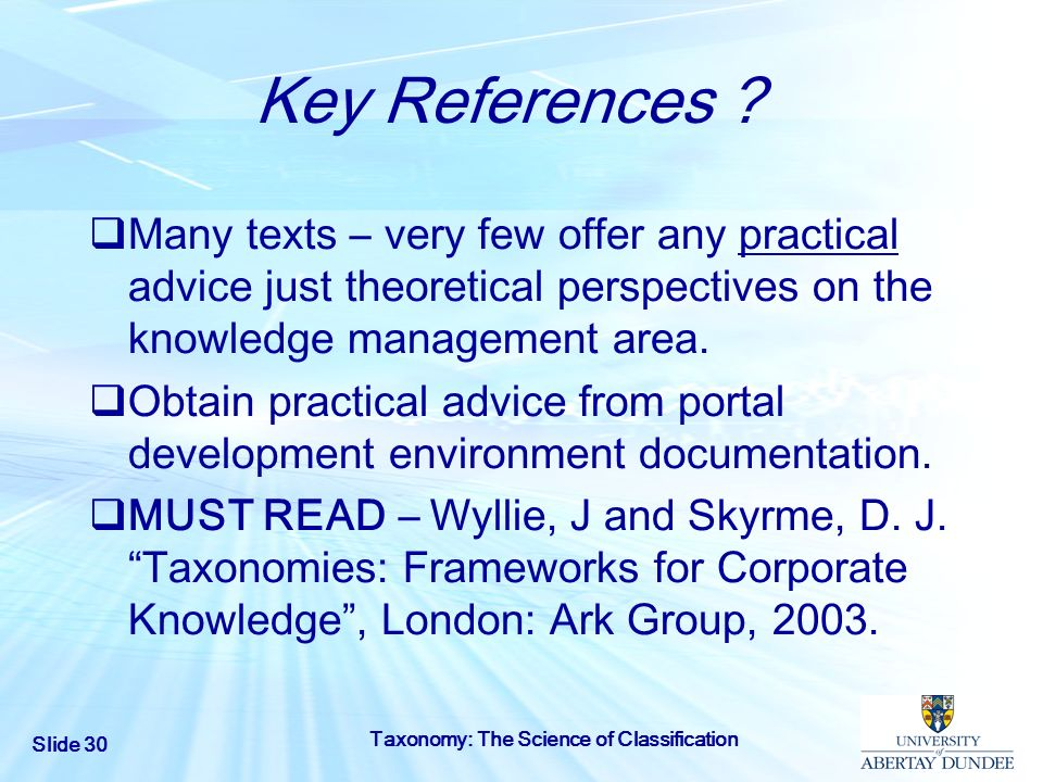 Key References Many texts – very few offer any practical advice just theoretical perspectives on the knowledge management area.