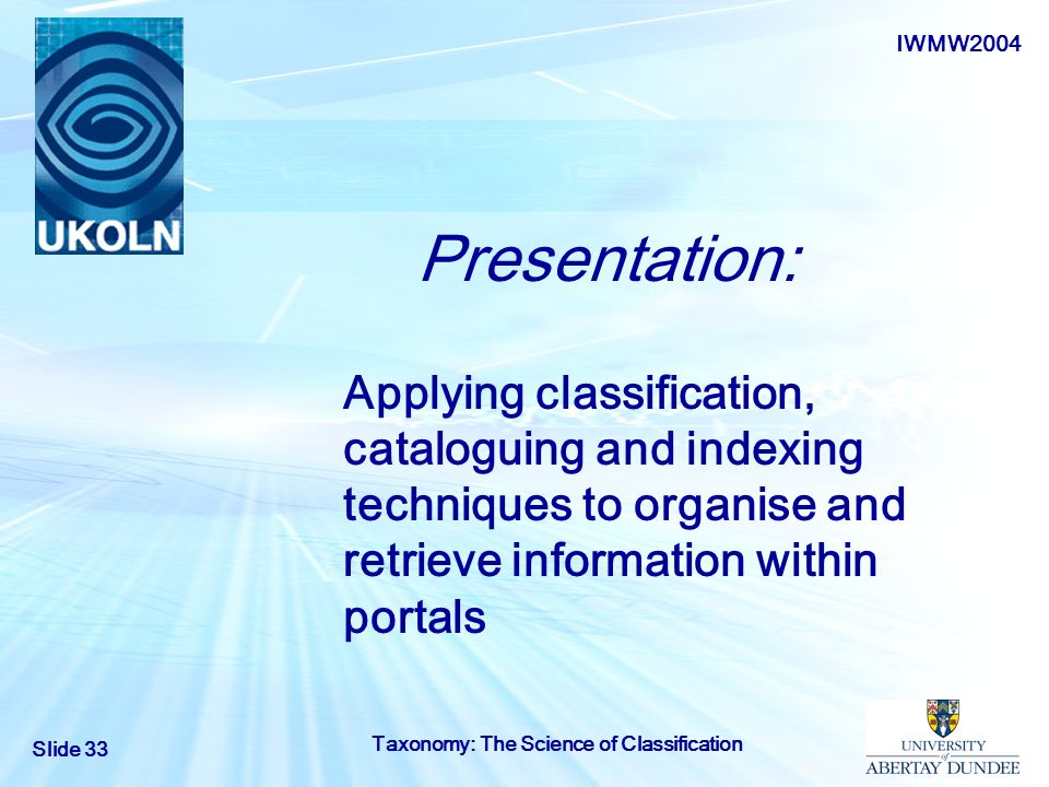 Presentation: Applying classification, cataloguing and indexing techniques to organise and retrieve information within portals.