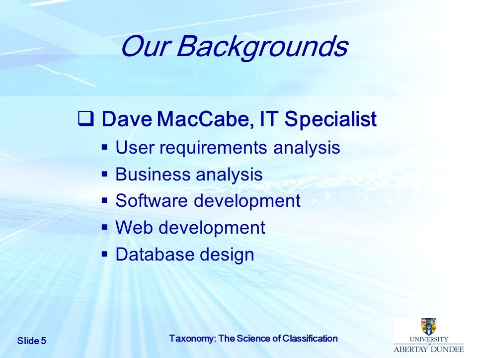 Our Backgrounds Dave MacCabe, IT Specialist User requirements analysis