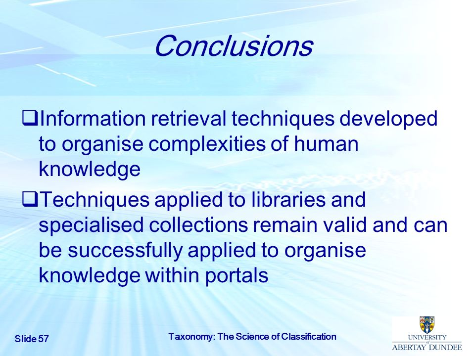 Conclusions Information retrieval techniques developed to organise complexities of human knowledge.