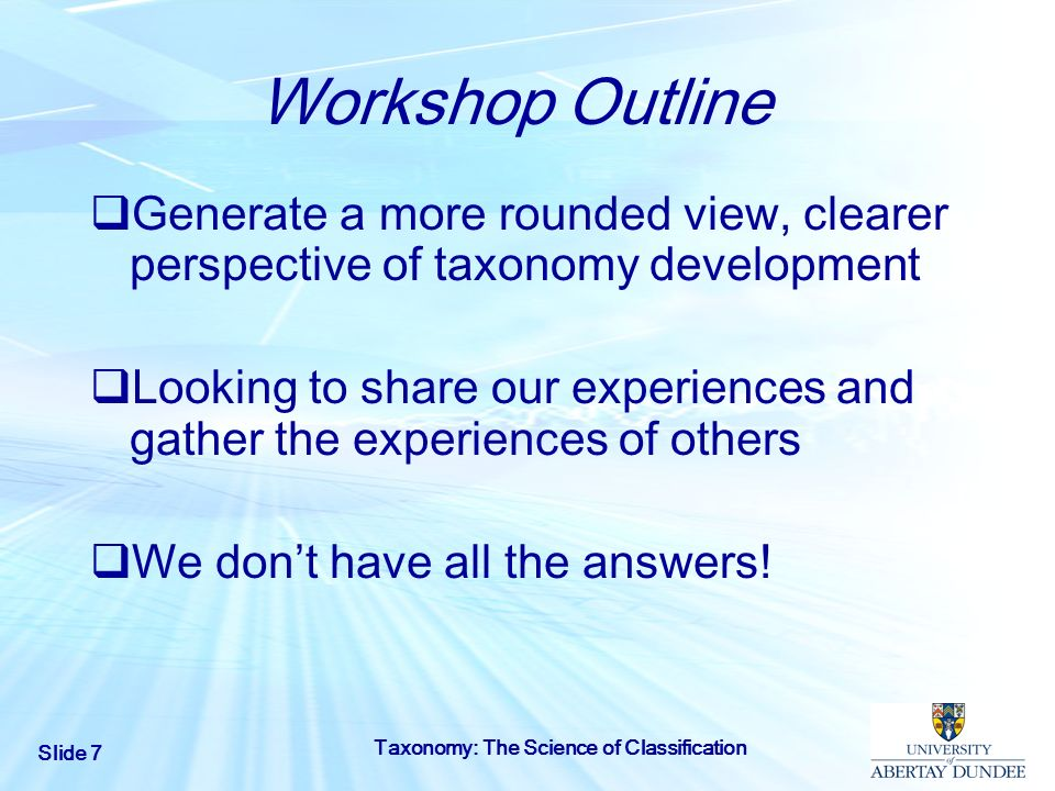 Workshop Outline Generate a more rounded view, clearer perspective of taxonomy development.