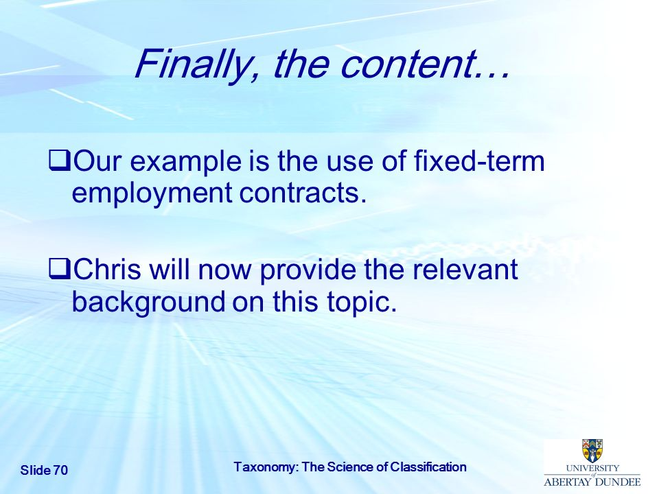 Finally, the content… Our example is the use of fixed-term employment contracts. Chris will now provide the relevant background on this topic.