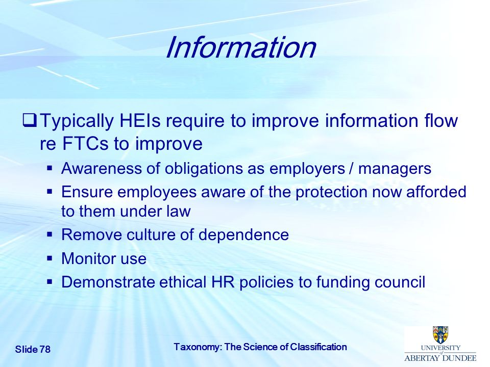 Information Typically HEIs require to improve information flow re FTCs to improve. Awareness of obligations as employers / managers.