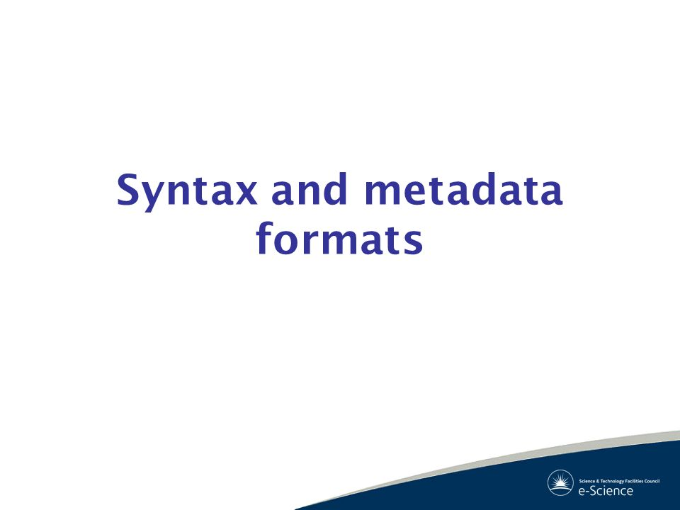 Syntax and metadata formats