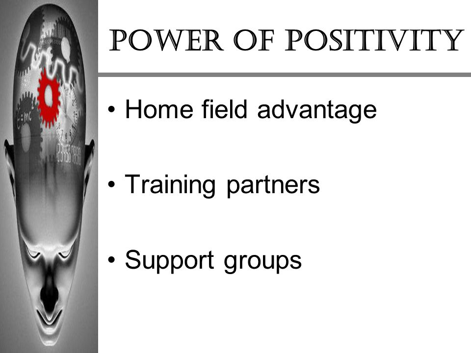 Power of positivity Home field advantage Training partners