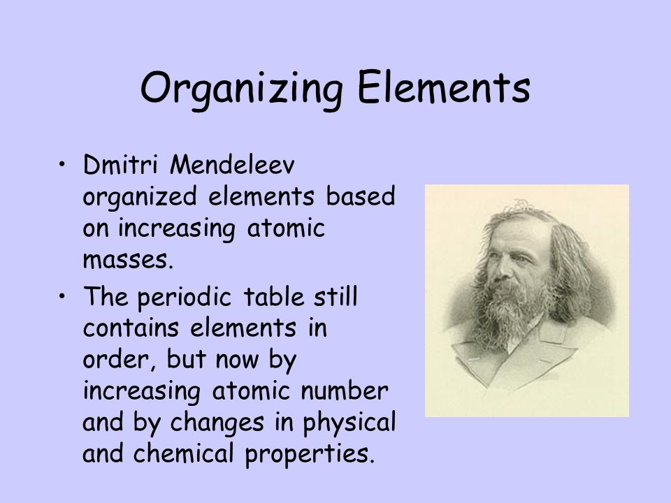 The periodic table chapter 18 section ppt video online download organizing elements dmitri mendeleev organized elements based on increasing atomic masses urtaz Gallery
