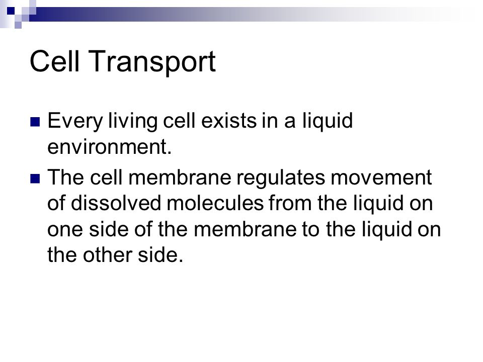 Cell Transport Every living cell exists in a liquid environment.