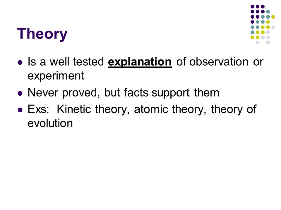 Theory Is a well tested explanation of observation or experiment