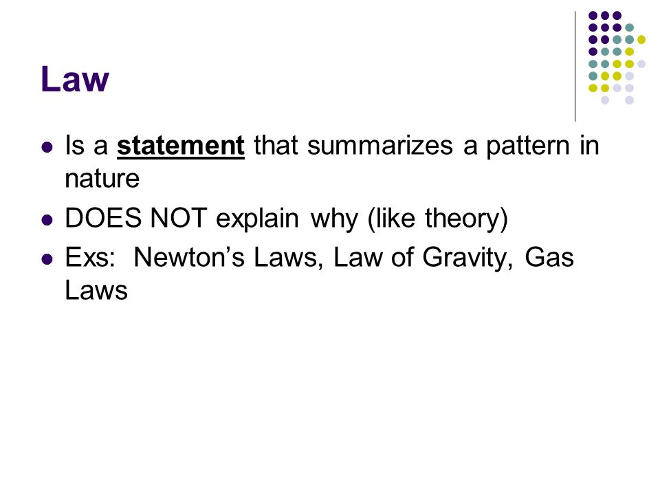 Law Is a statement that summarizes a pattern in nature