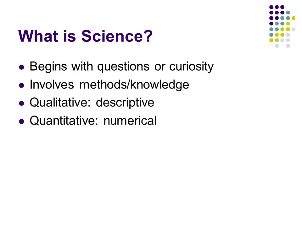 What is Science Begins with questions or curiosity