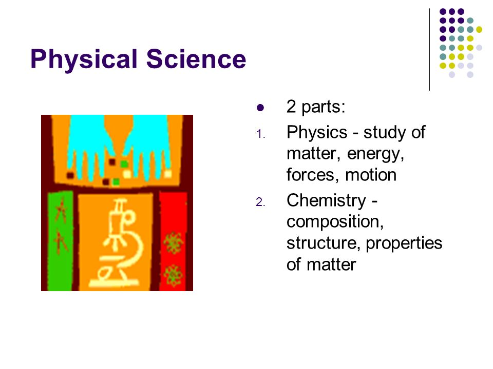 Physical Science 2 parts: