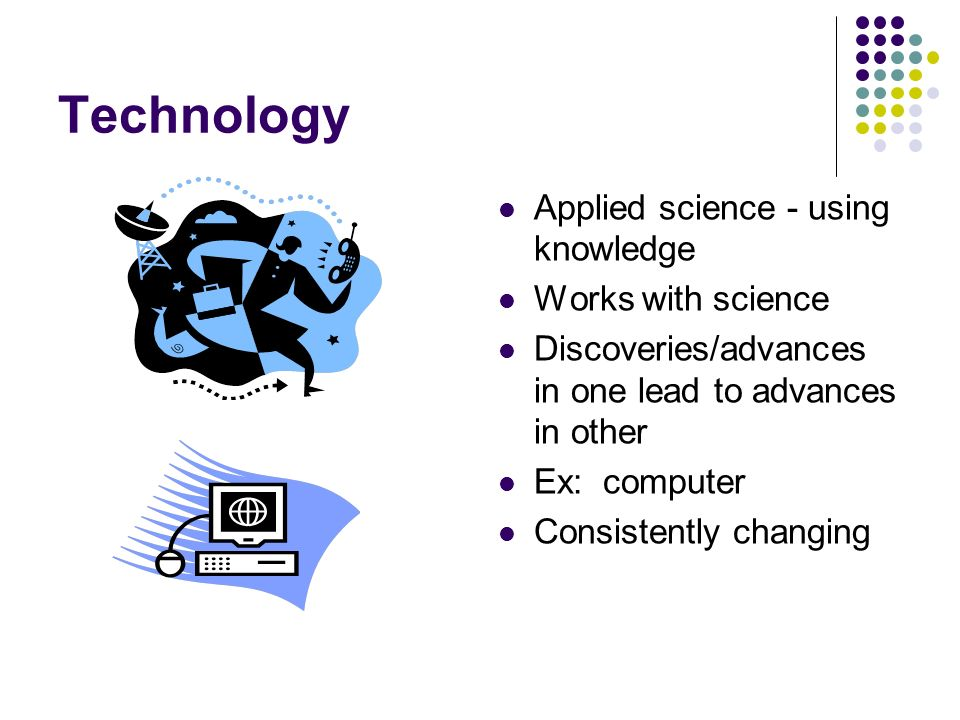 Technology Applied science - using knowledge Works with science