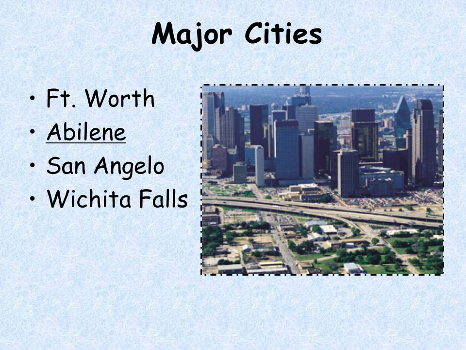 Major Cities Ft. Worth Abilene San Angelo Wichita Falls