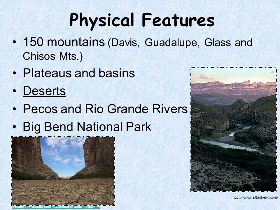 Physical Features 150 mountains (Davis, Guadalupe, Glass and Chisos Mts.) Plateaus and basins. Deserts.