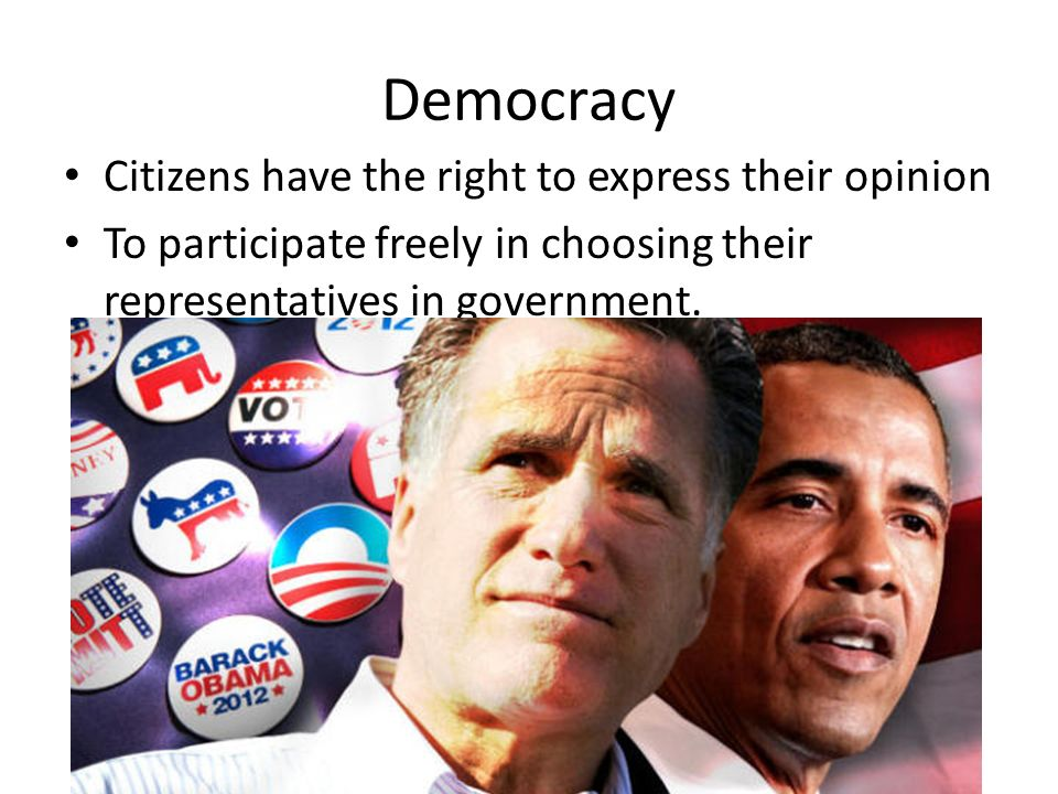 Democracy Citizens have the right to express their opinion