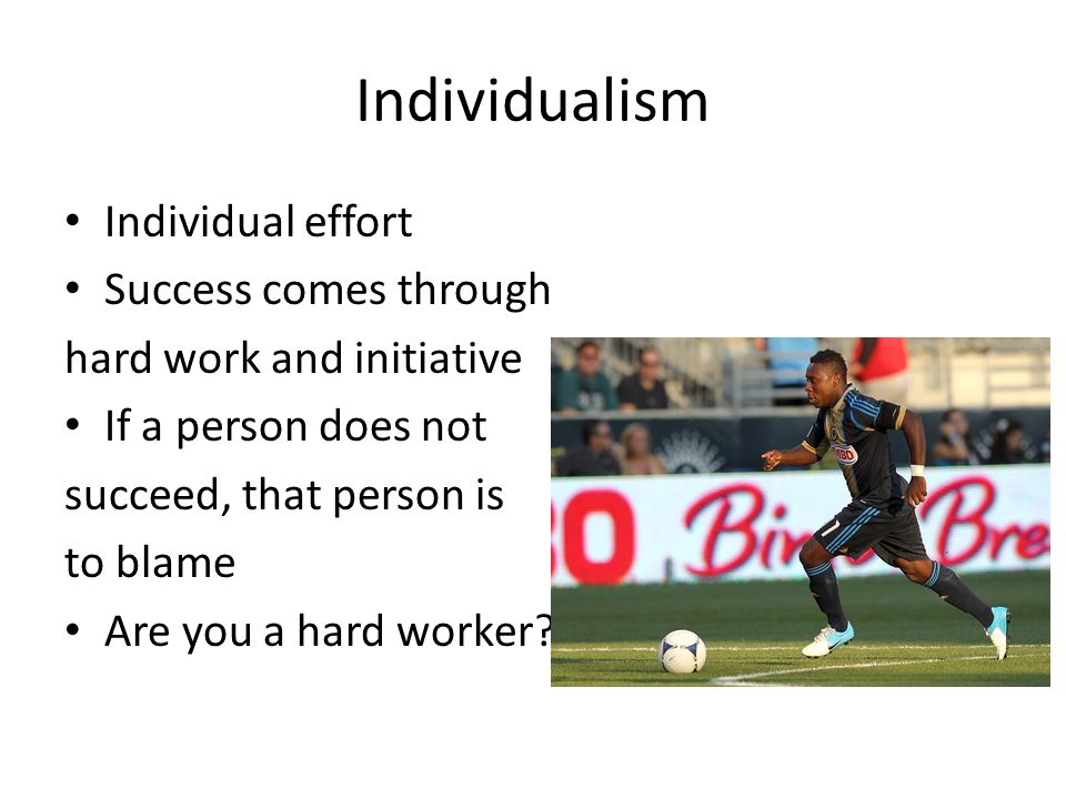 Individualism Individual effort Success comes through