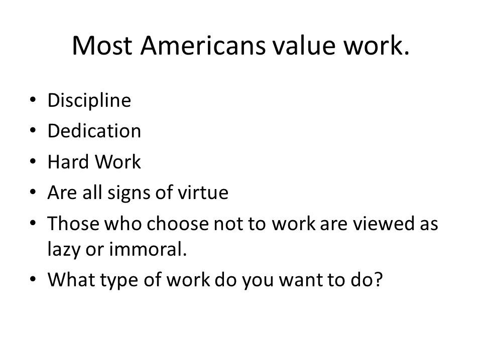 Most Americans value work.