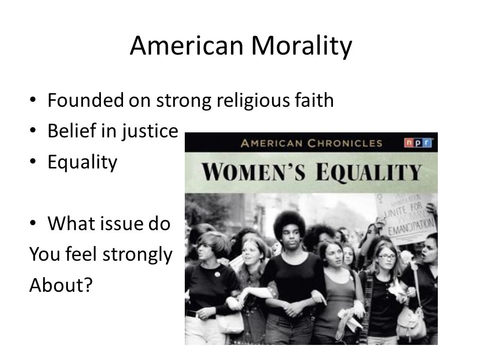 American Morality Founded on strong religious faith Belief in justice