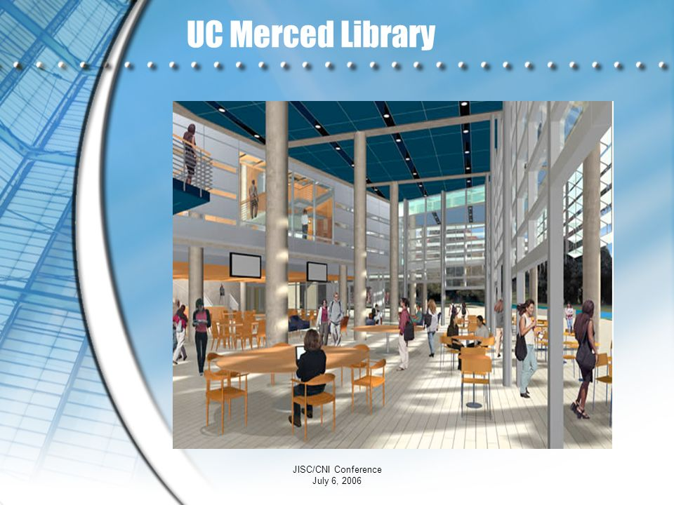 UC Merced Library JISC/CNI Conference July 6, 2006