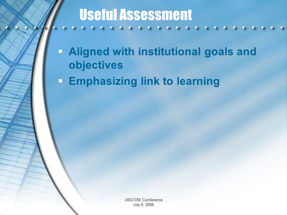 Useful Assessment Aligned with institutional goals and objectives