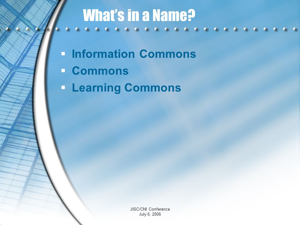What's in a Name Information Commons Commons Learning Commons