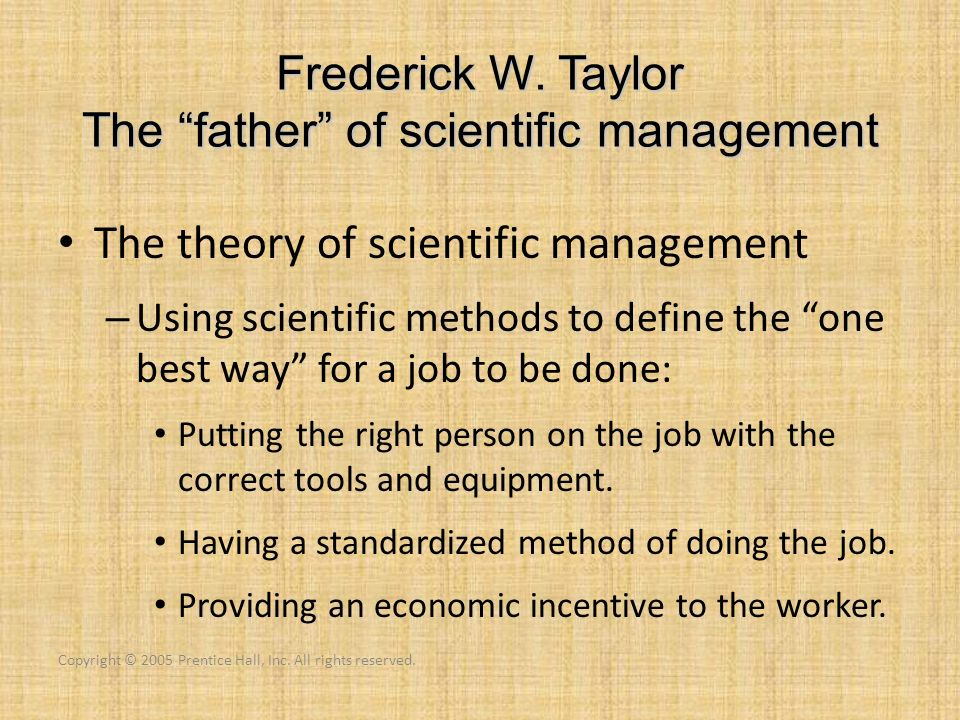 Frederick W. Taylor The father of scientific management