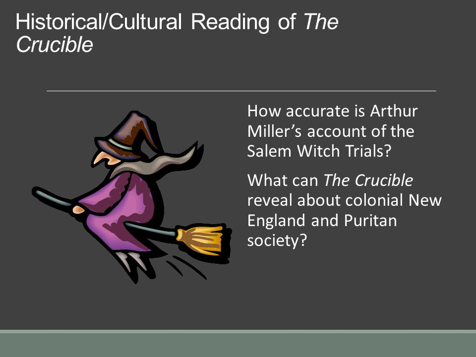 the crucible arthur millers depiction of the salem witch trials In an odd way, then, the crucible is best read outside its historical context—not as a perfect allegory for anti-communism, or as a faithful account of the salem trials, but as a powerful and timeless depiction of how intolerance and hysteria can intersect and tear a community apart in john proctor, miller gives the reader a marvelous tragic.