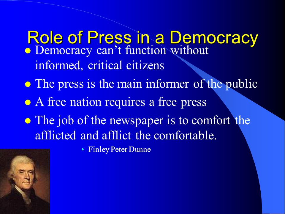role of press One of the purposes of the press is to keep societies informed about politics and about relevant events happening around them.