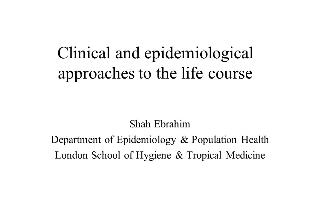 Clinical and epidemiological approaches to the life course