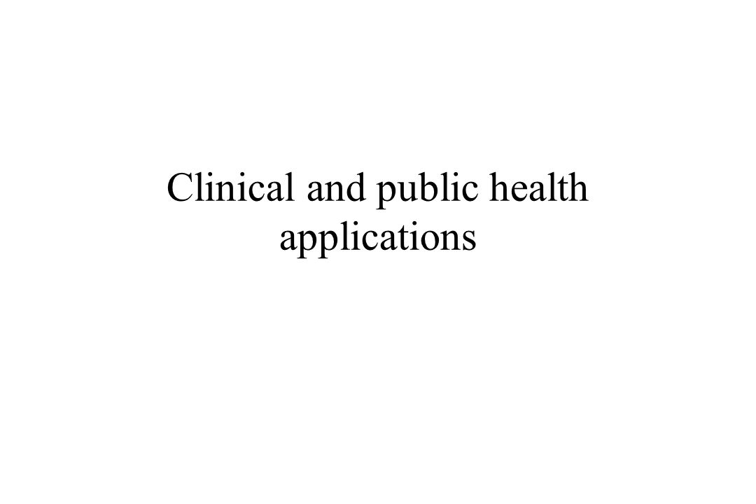 Clinical and public health applications