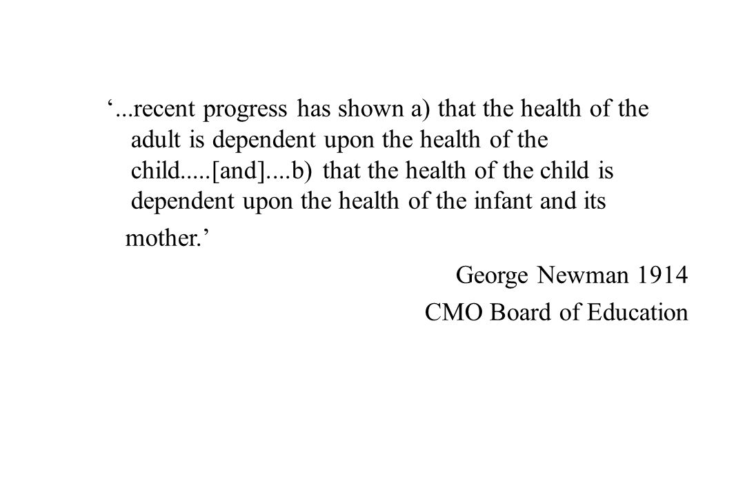 '...recent progress has shown a) that the health of the adult is dependent upon the health of the child.....[and]....b) that the health of the child is dependent upon the health of the infant and its