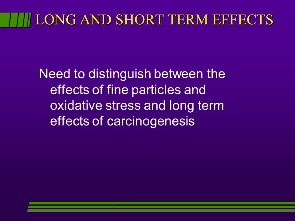 LONG AND SHORT TERM EFFECTS