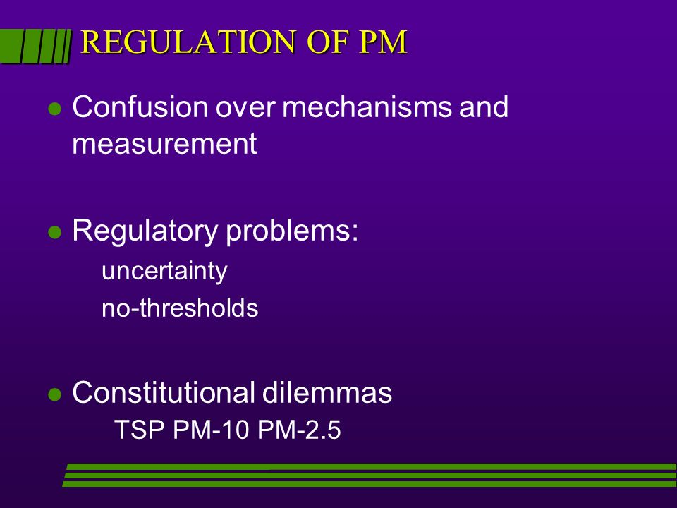 REGULATION OF PM Confusion over mechanisms and measurement