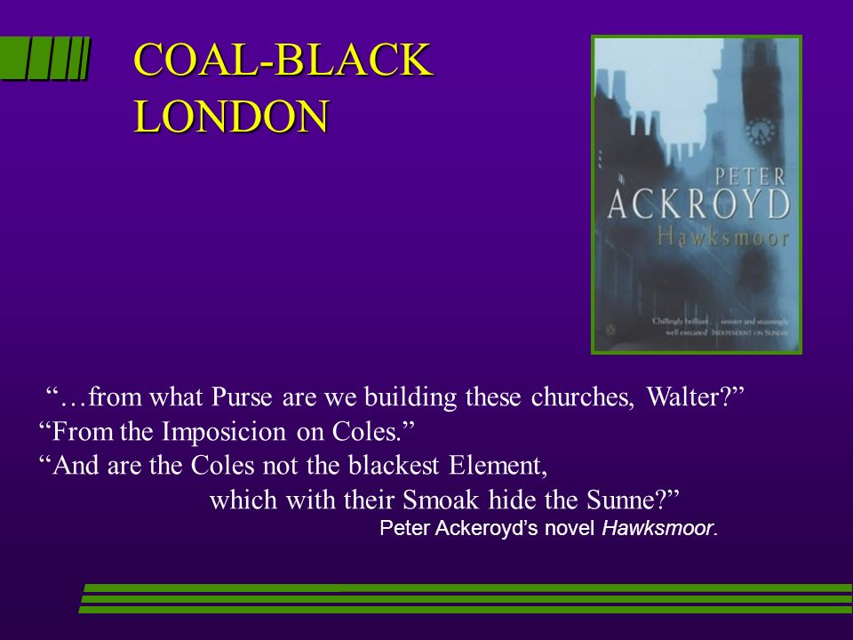 COAL-BLACK LONDON …from what Purse are we building these churches, Walter From the Imposicion on Coles.