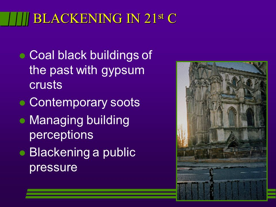 BLACKENING IN 21st C Coal black buildings of the past with gypsum crusts. Contemporary soots. Managing building perceptions.