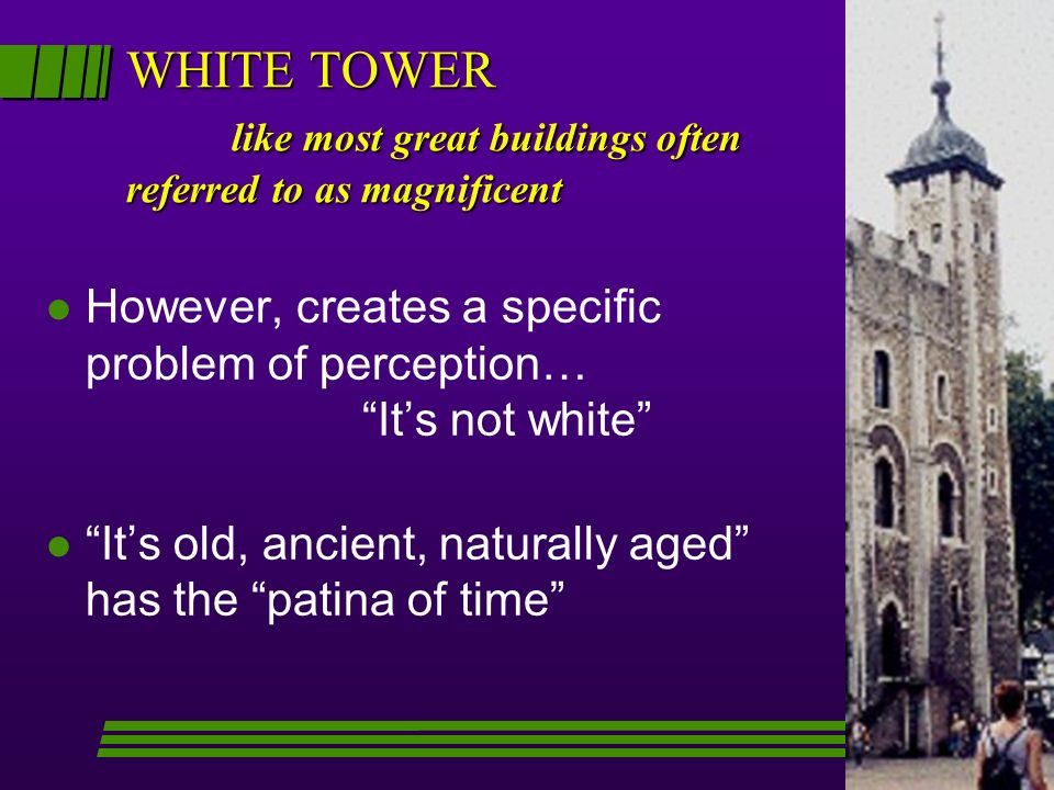 WHITE TOWER like most great buildings often referred to as magnificent