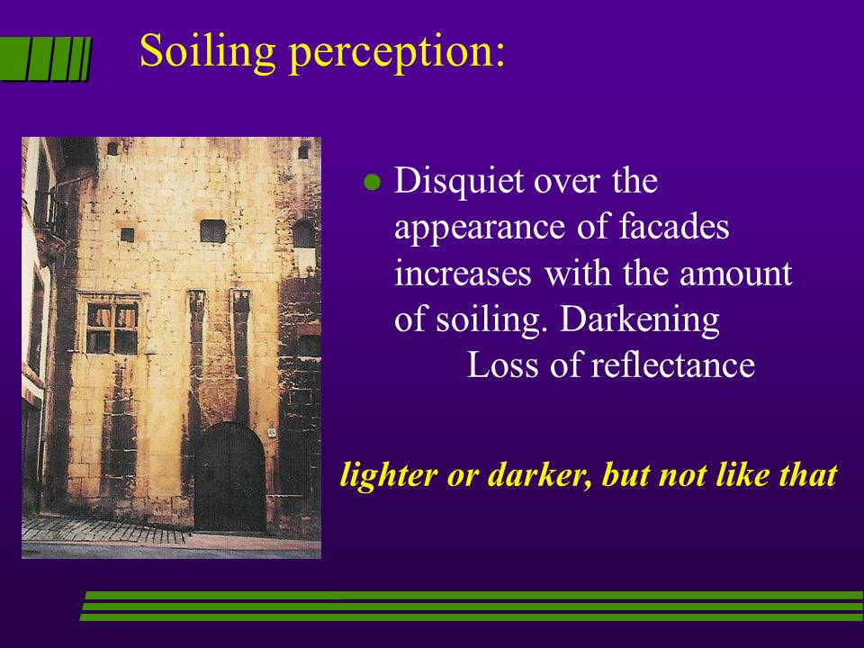 Soiling perception: Disquiet over the appearance of facades increases with the amount of soiling. Darkening Loss of reflectance.