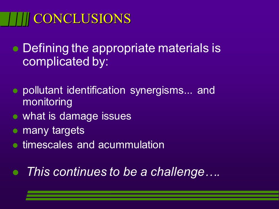 CONCLUSIONS Defining the appropriate materials is complicated by: