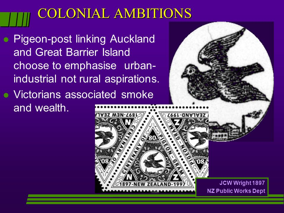 COLONIAL AMBITIONS Pigeon-post linking Auckland and Great Barrier Island choose to emphasise urban-industrial not rural aspirations.