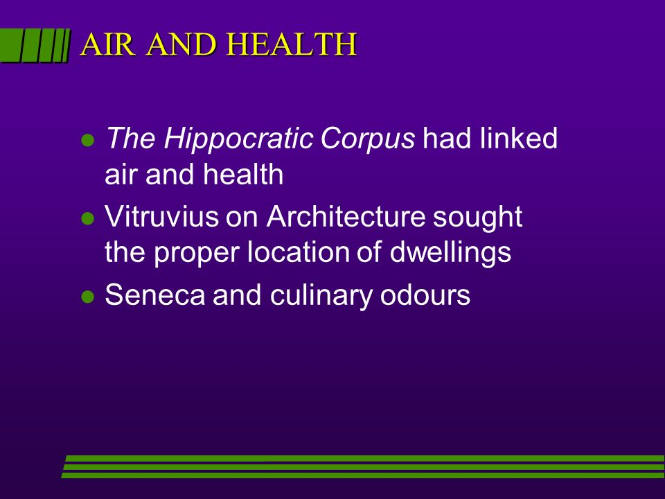 AIR AND HEALTH The Hippocratic Corpus had linked air and health