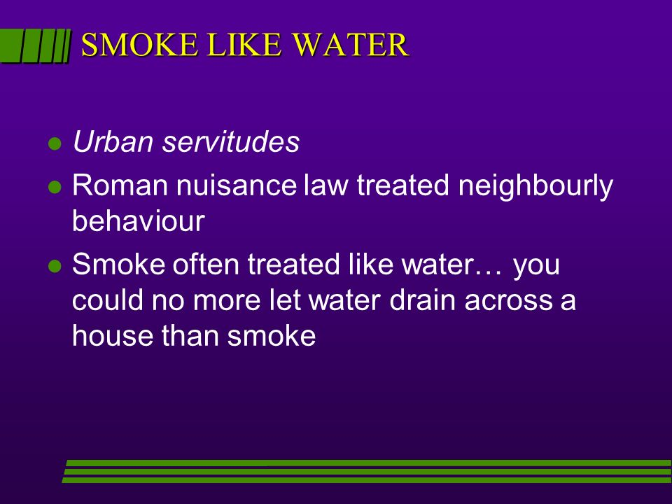 SMOKE LIKE WATER Urban servitudes