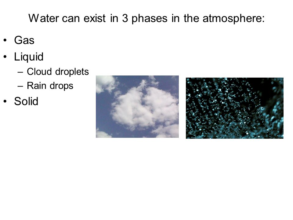 Water can exist in 3 phases in the atmosphere: