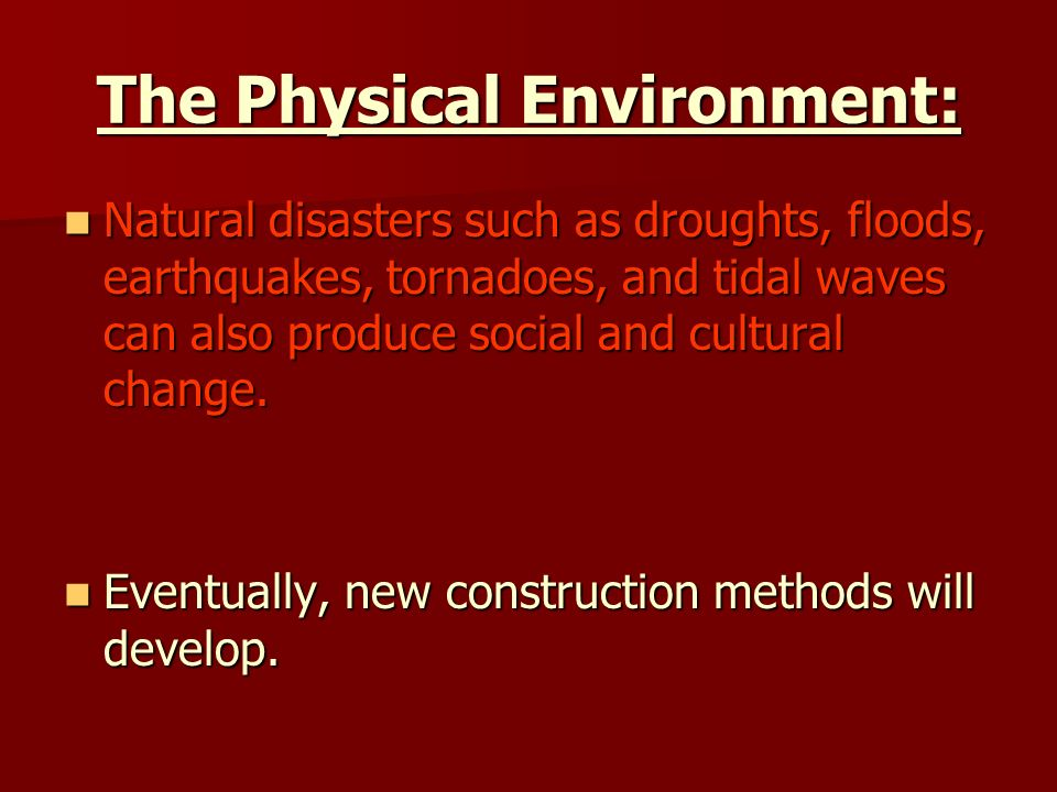 changing the physical and social environment The natural and physical environment is something that geologists,  meteorologists,  slower changes in the environment can also have a large  social impact.