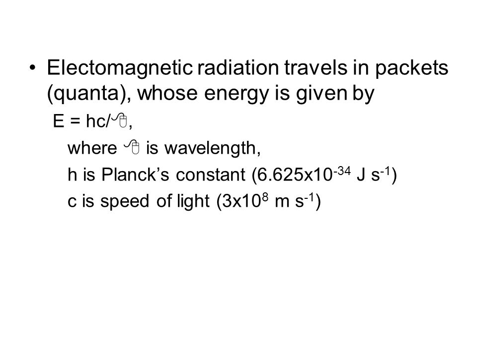 Electomagnetic radiation travels in packets (quanta), whose energy is given by