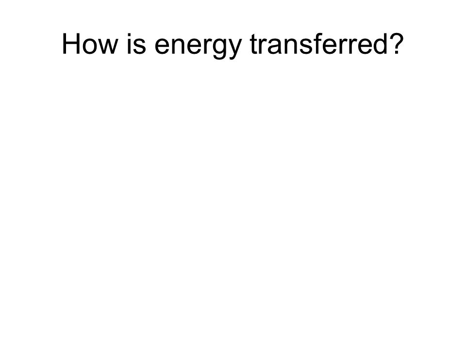How is energy transferred