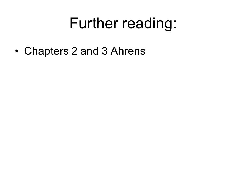 Further reading: Chapters 2 and 3 Ahrens