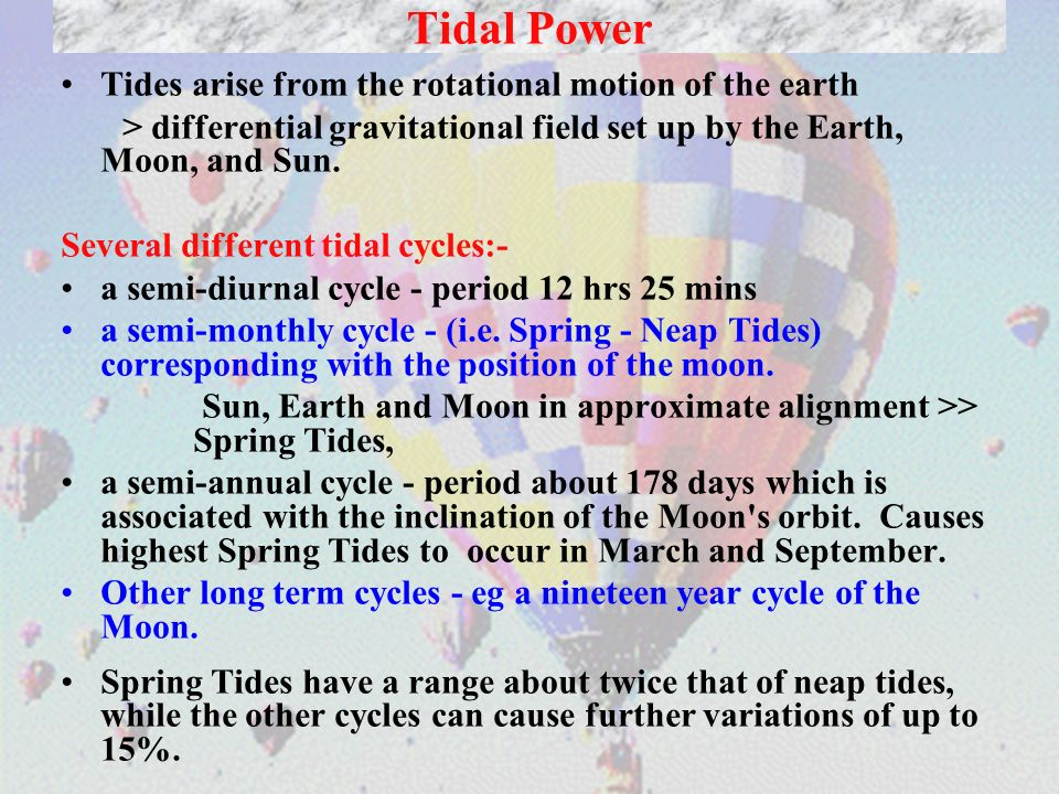 Tidal Power Tides arise from the rotational motion of the earth