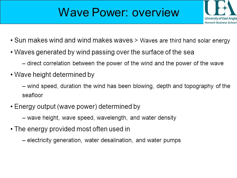 Wave Power: overview Sun makes wind and wind makes waves > Waves are third hand solar energy.