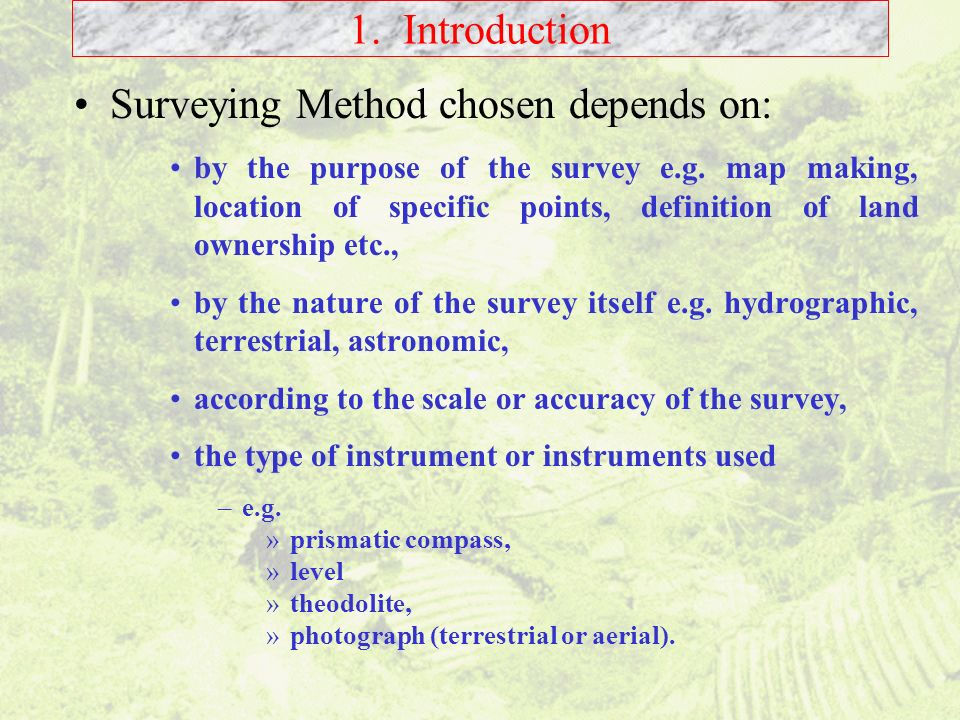 Surveying Method chosen depends on: