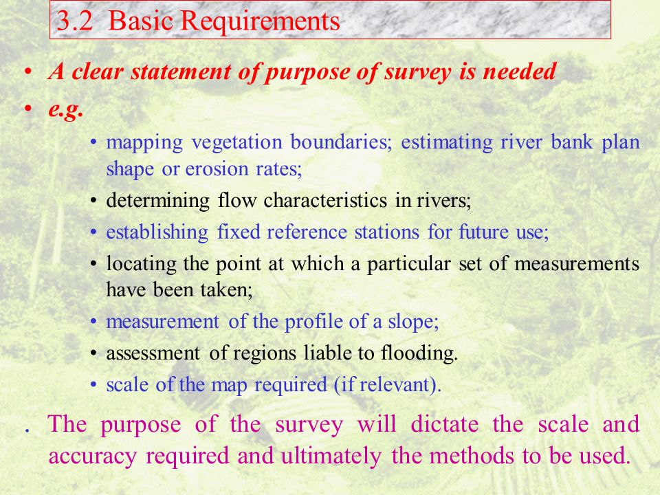 3.2 Basic Requirements A clear statement of purpose of survey is needed. e.g.